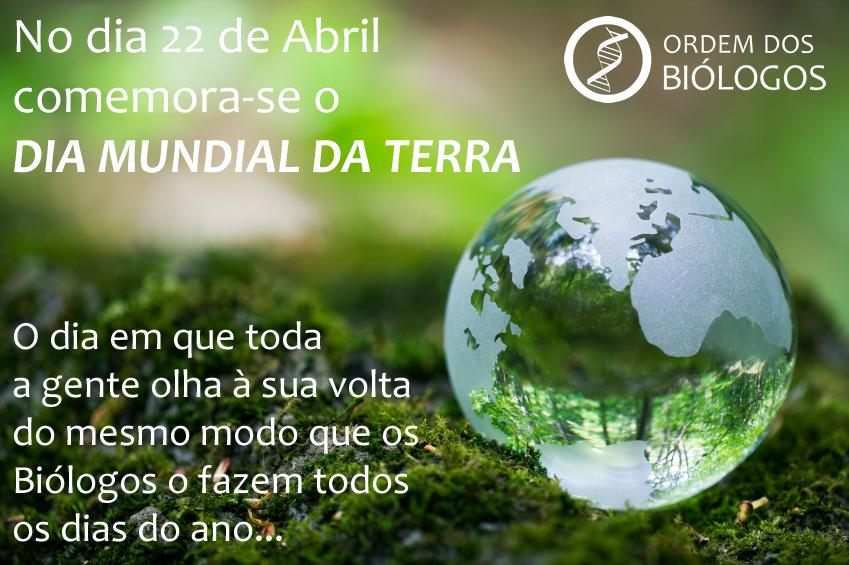 No dia 22 de Abril comemora-se o Dia Mundial da Terra - o dia em que toda a gente olha à sua volta do mesmo modo que os Biólogos o fazem todos os dias do ano...